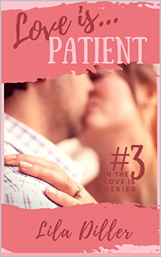 "Behind-the-scenes of ""Love is Patient"" and Book Giveaway, by Lila Diller"