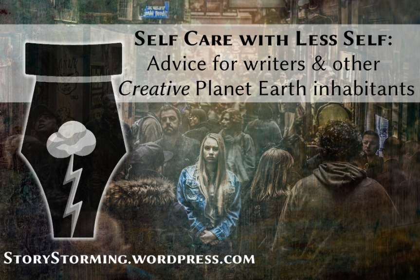 Self Care with Less Self: Advice for writers & other CREATIVE Planet Earth inhabitants